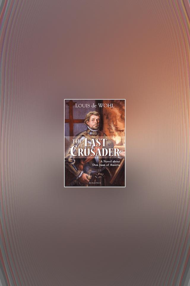 The Last Crusader: A Novel about Don Juan of Austria by Louis de Wohl