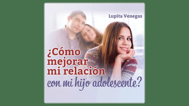 ¿Cómo mejorar mi relación con mi hijo adolescente? por Lupita Venegas