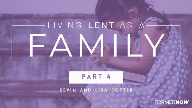 Living Lent as a Family (Part 4 of 4)