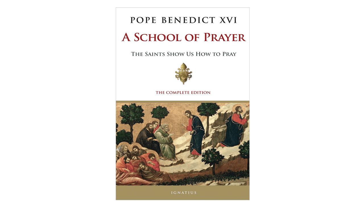 A School of Prayer: The Saints Show Us How to Pray by Pope Benedict XVI