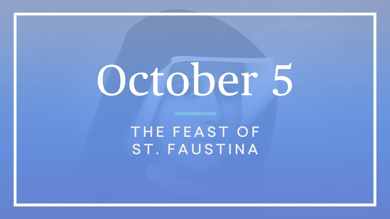 October 5 — Feast of St. Faustina