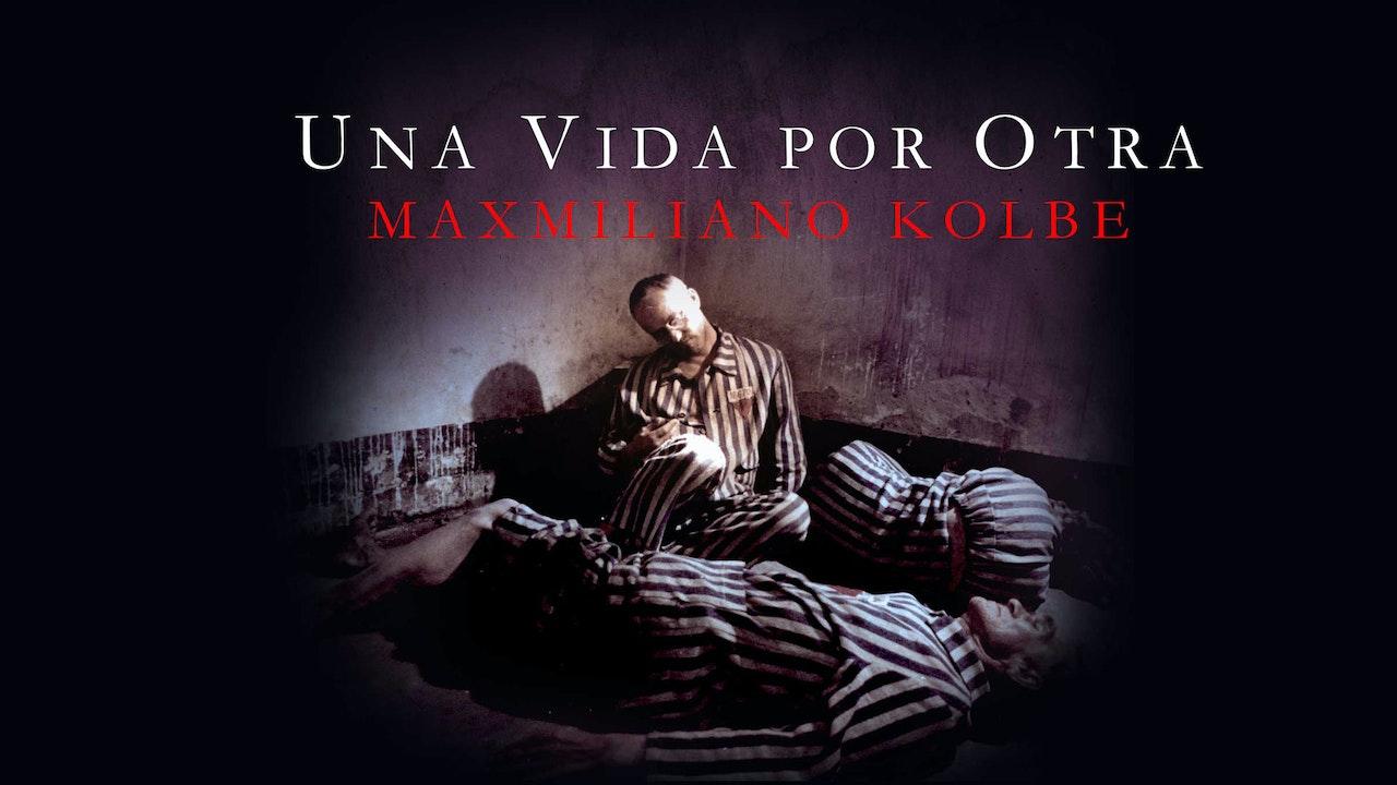 Una vida por otra: Maximiliano Kolbe