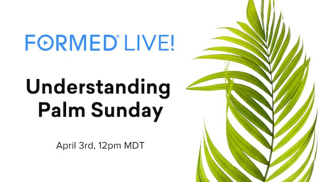 FORMED Now! Understanding Palm Sunday