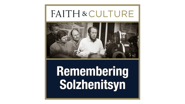 Remembering Solzhenitsyn with Dr. Chr...