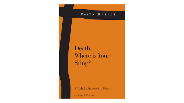 Death, Where is Your Sting? A Catholic Approach to Death by Regis Flaherty