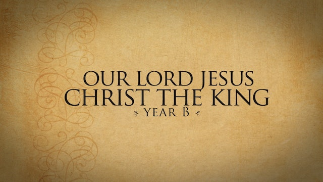 Our Lord Christ the King (Year B)