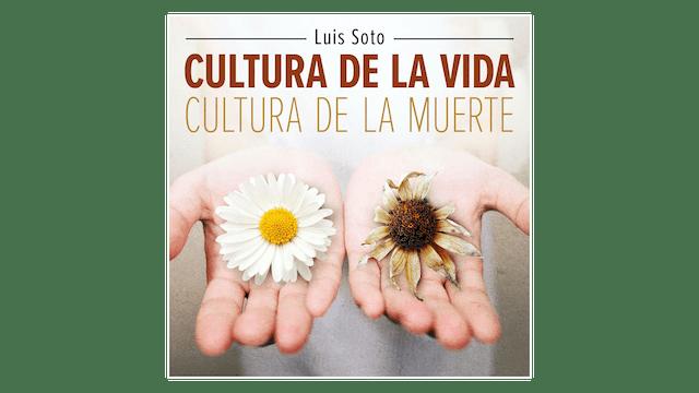 Cultura de la Vida, Cultura de la Muerte por Luis Soto