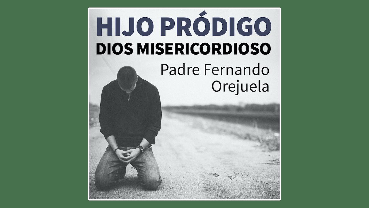 Hijo pródigo, Dios misericordioso por P. Fernando Orejuela