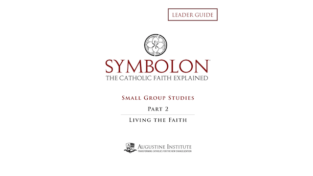 Symbolon Part 2: Living the Faith Small Group Leader Guide PDF