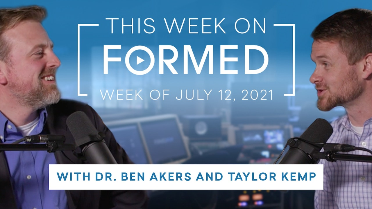This Week on FORMED — (July 12, 2021)