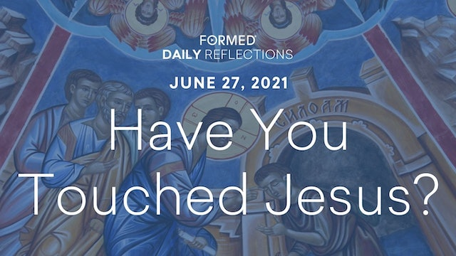 Daily Reflections – June 27, 2021