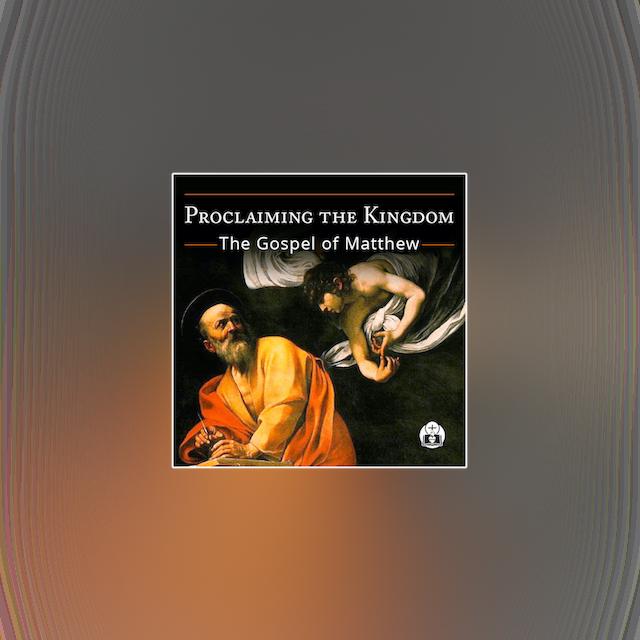 Proclaiming the Kingdom: The Gospel of Matthew