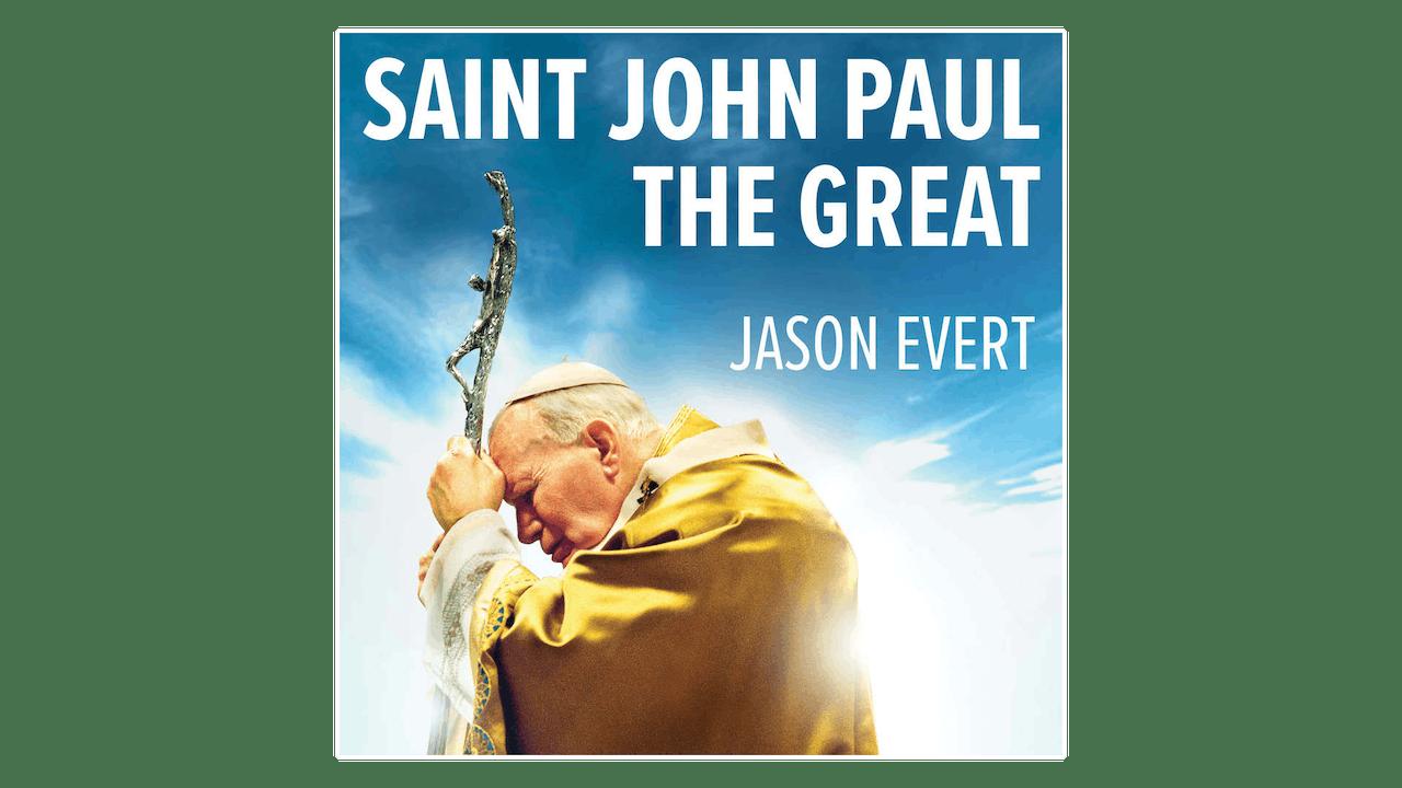 Saint John Paul the Great by Jason Evert