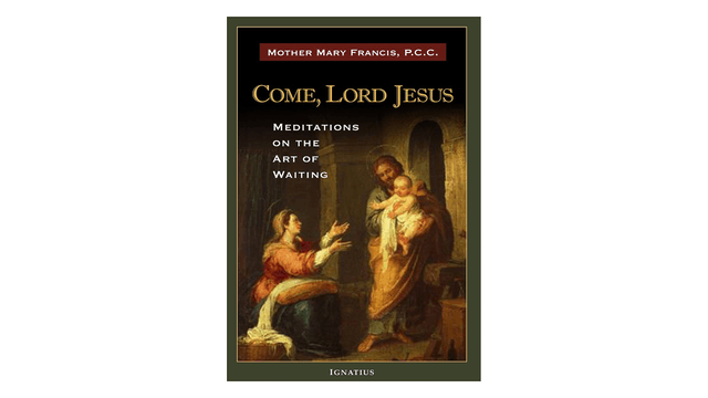 Come, Lord Jesus: Meditations on the Art of Waiting by Mother Mary Francis