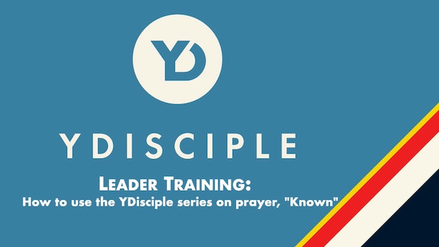 """Leader Training: How to use the YDisciple series on prayer, """"Known"""""""