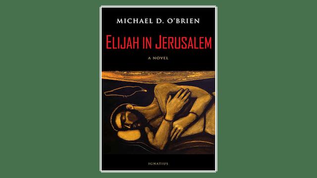 Elijah in Jerusalem: A Novel by Michael O'Brien