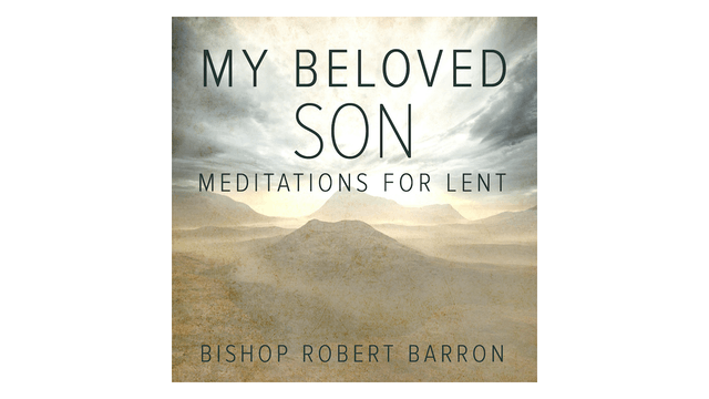 My Beloved Son: Meditations for Lent by Bishop Robert Barron