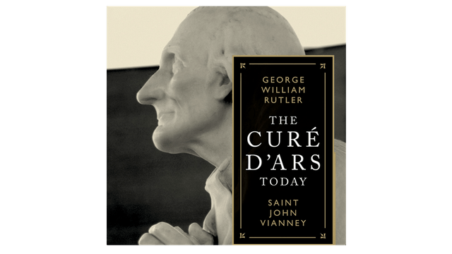 Cure D'Ars Today: St. John Vianney by Fr. George Rutler