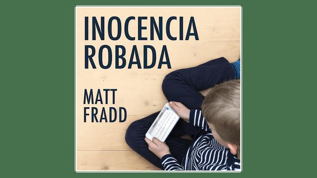 Inocencia Robada: Protegiendo a mis hijos de la pornografía por Matt Fradd