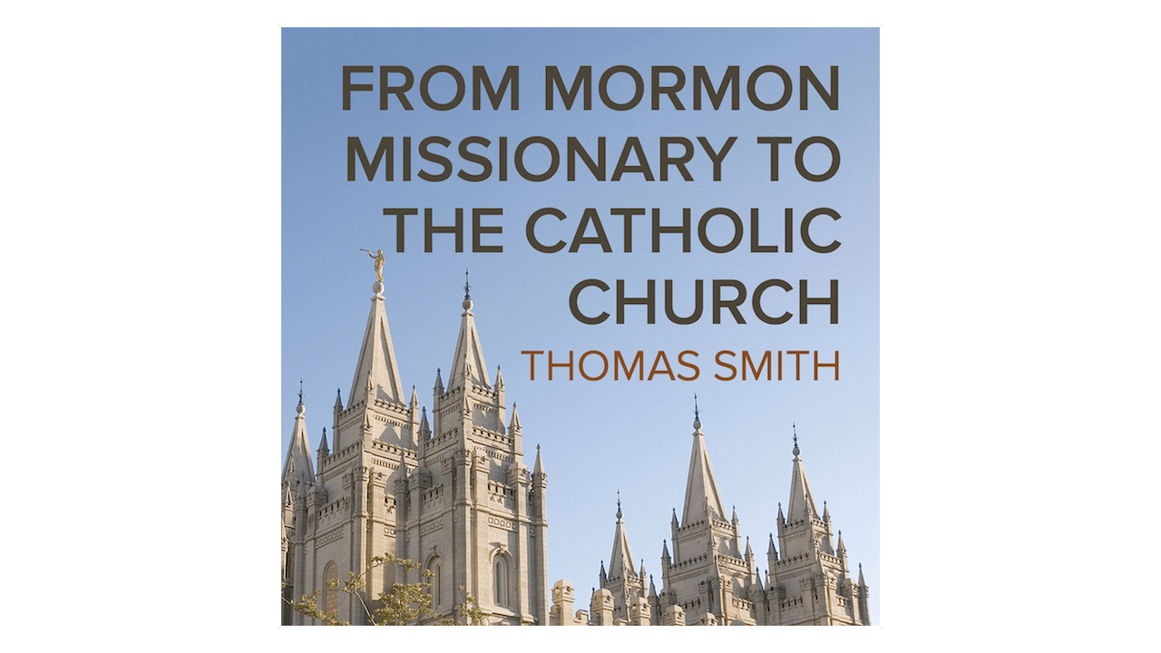 From Mormon Missionary to the Catholic Church by Thomas Smith