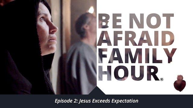 Episode 2: Jesus Exceeds Expectation