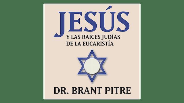 Jesús y las raíces judías de la Eucaristía por Brant Pitre