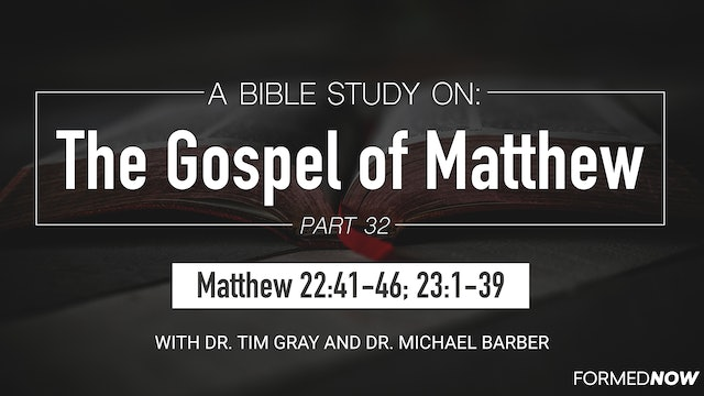 Bible Study: The Gospel of Matthew (Part 32) 22:41-46; 23:1-39