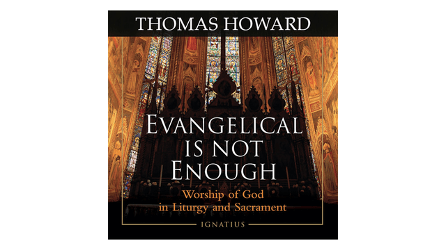 Evangelical Is Not Enough by Thomas Howard