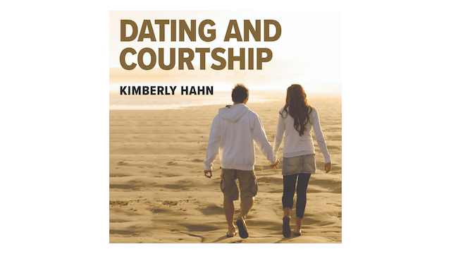 Dating and Courtship by Kimberly Hahn