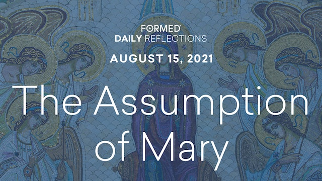 Daily Reflections – Solemnity of the Assumption of Mary – August 15, 2021