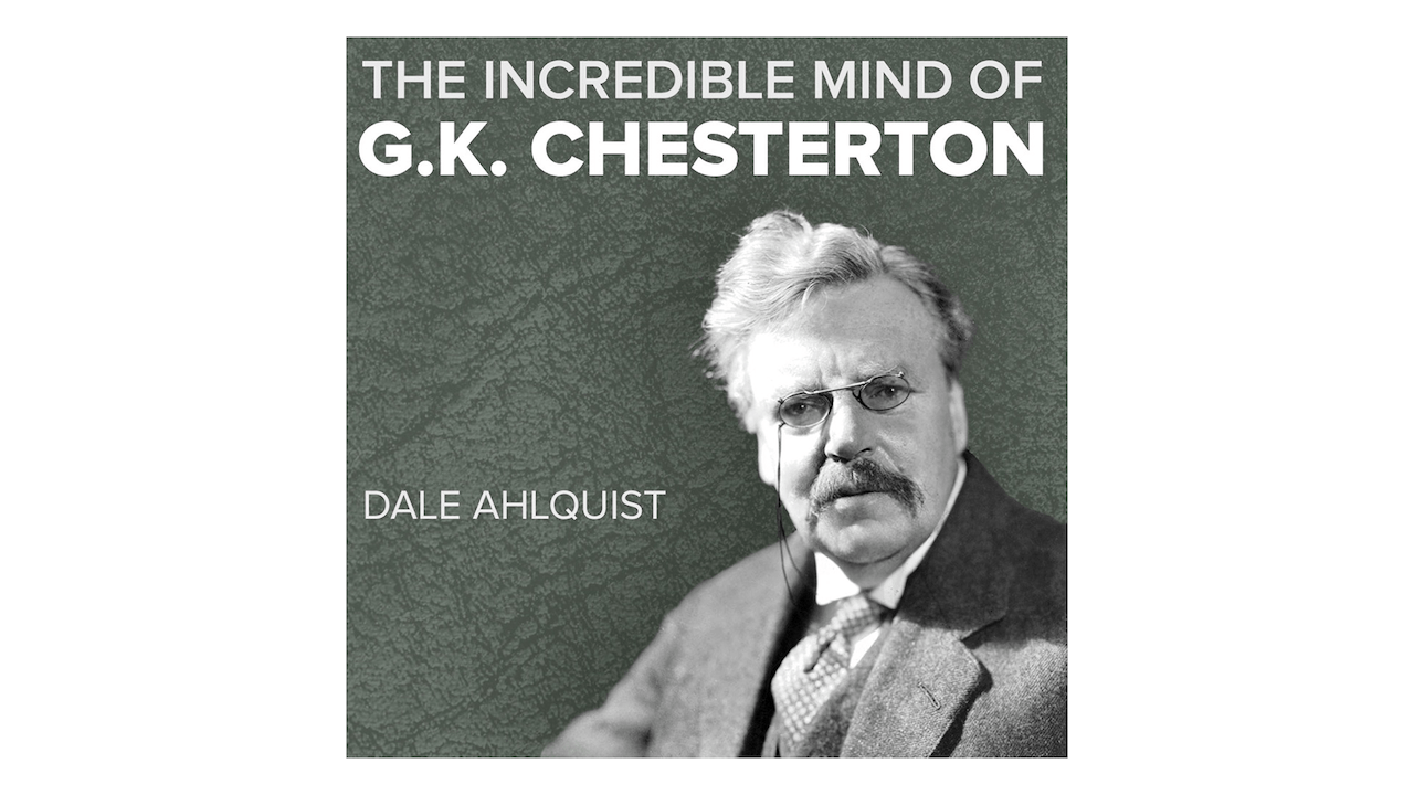 The Incredible Mind of G.K. Chesterton by Dale Ahlquist