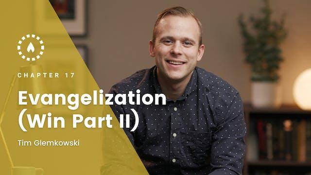 Chapter 17: Evangelization (Win Part II)