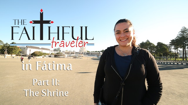Ep 2: The Faithful Traveler in Fátima, Part II