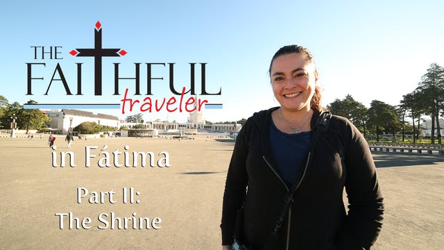 Ep 2: The Faithful Traveler in Fátima...