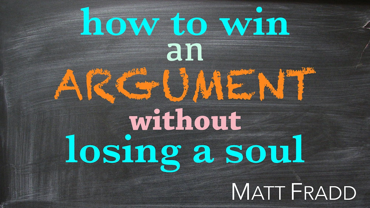 How to Win an Argument Without Losing a Soul by Matt Fradd