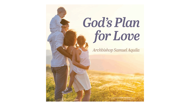 God's Plan for Love: Humanae Vitae, Sex, & Authentic Freedom by Abp. Samuel Aquila