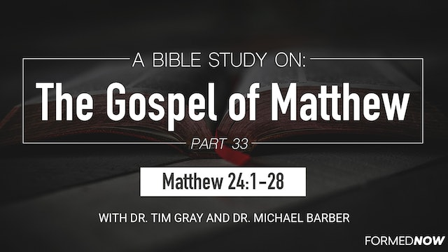 Bible Study: The Gospel of Matthew (Part 33)  24:1-28