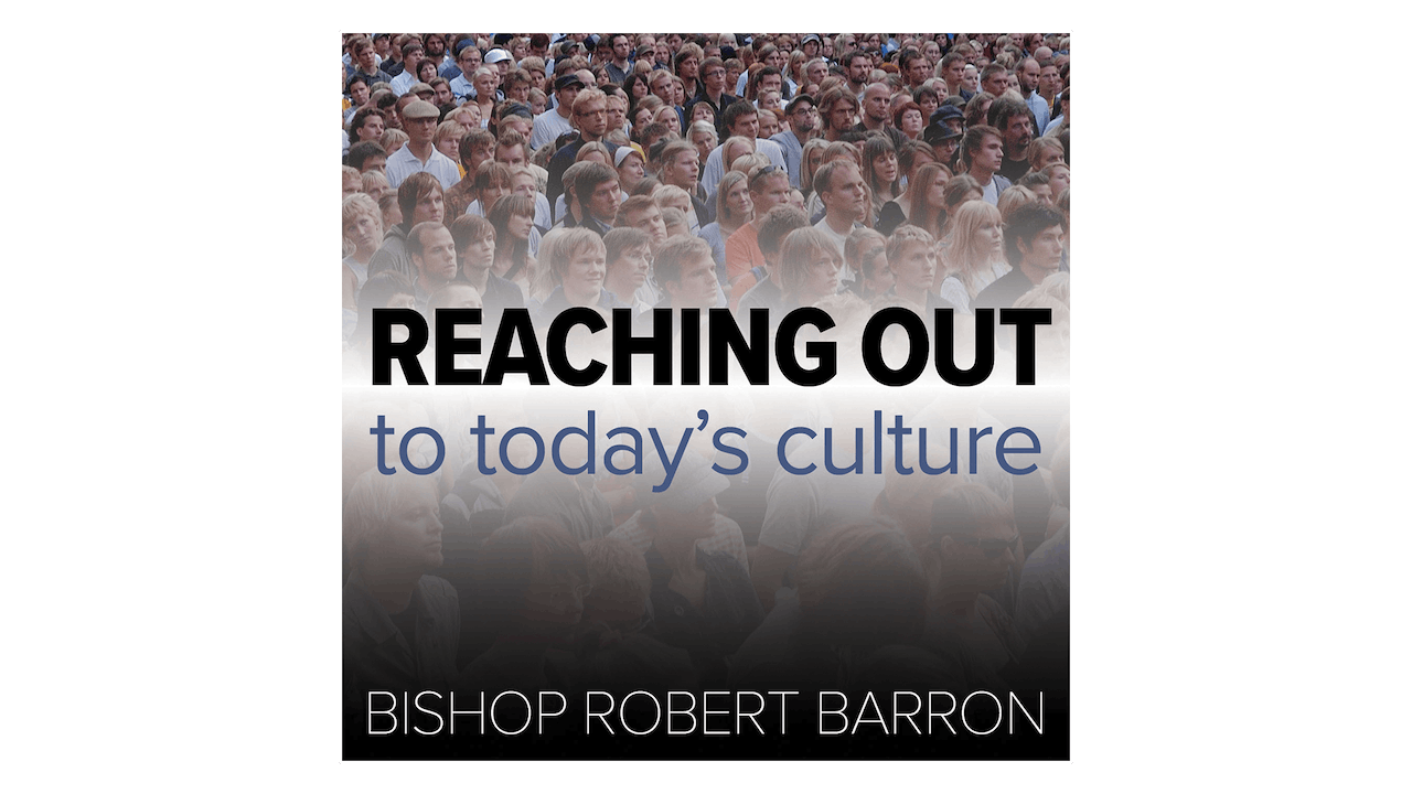 Reaching Out to Today's Culture: Answering the Four YouTube Heresies by Bp. Robert Barron