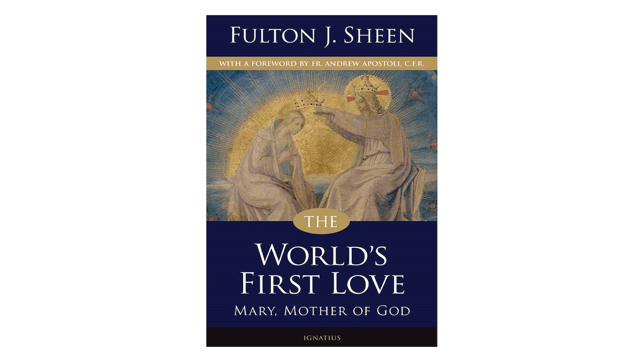The World's First Love: Mary, Mother of God by Fulton J. Sheen