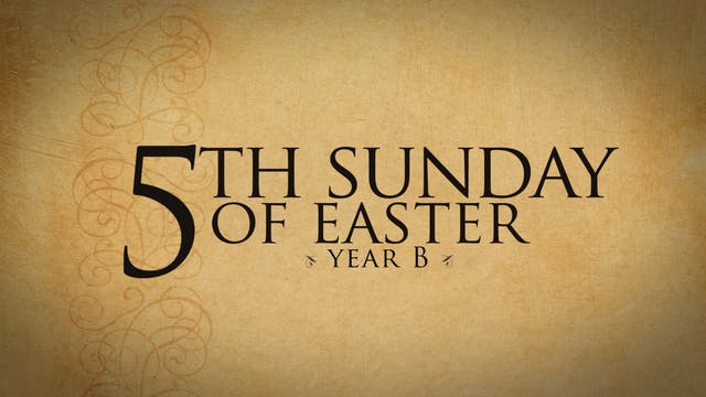 5th Sunday of Easter (Year B)