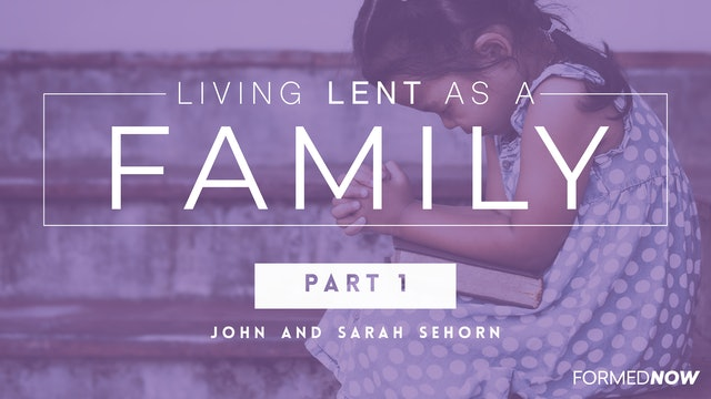 Living Lent as a Family (Part 1 of 4)