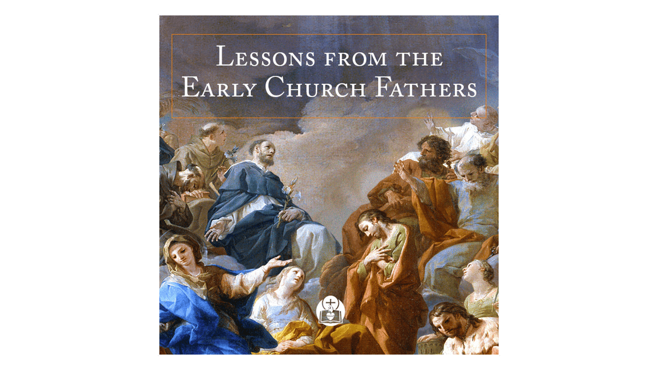 Lessons from the Early Church Fathers by Mike Aquilina