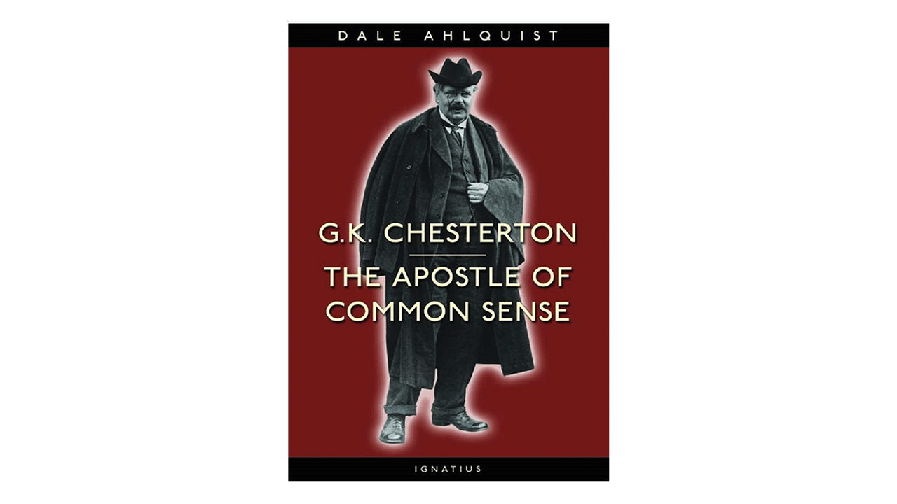 G.K. Chesterton: Apostle of Common Sense by Dale Ahlquist