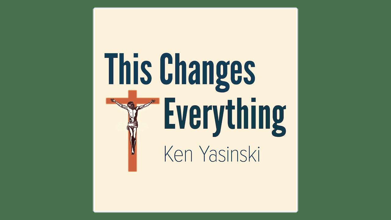 This Changes Everything by Ken Yasinski
