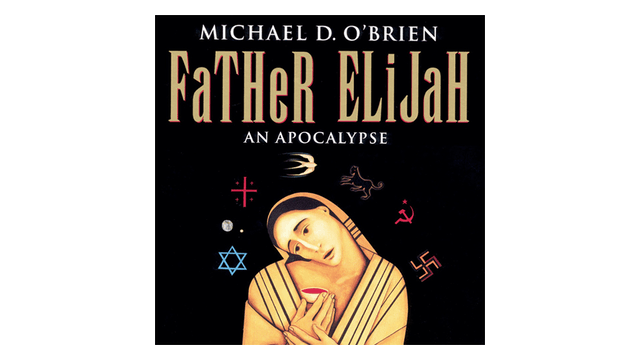 Father Elijah: An Apocalypse by Michael D. O'Brien