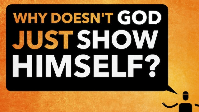 Why Doesn't God Just Show Himself?