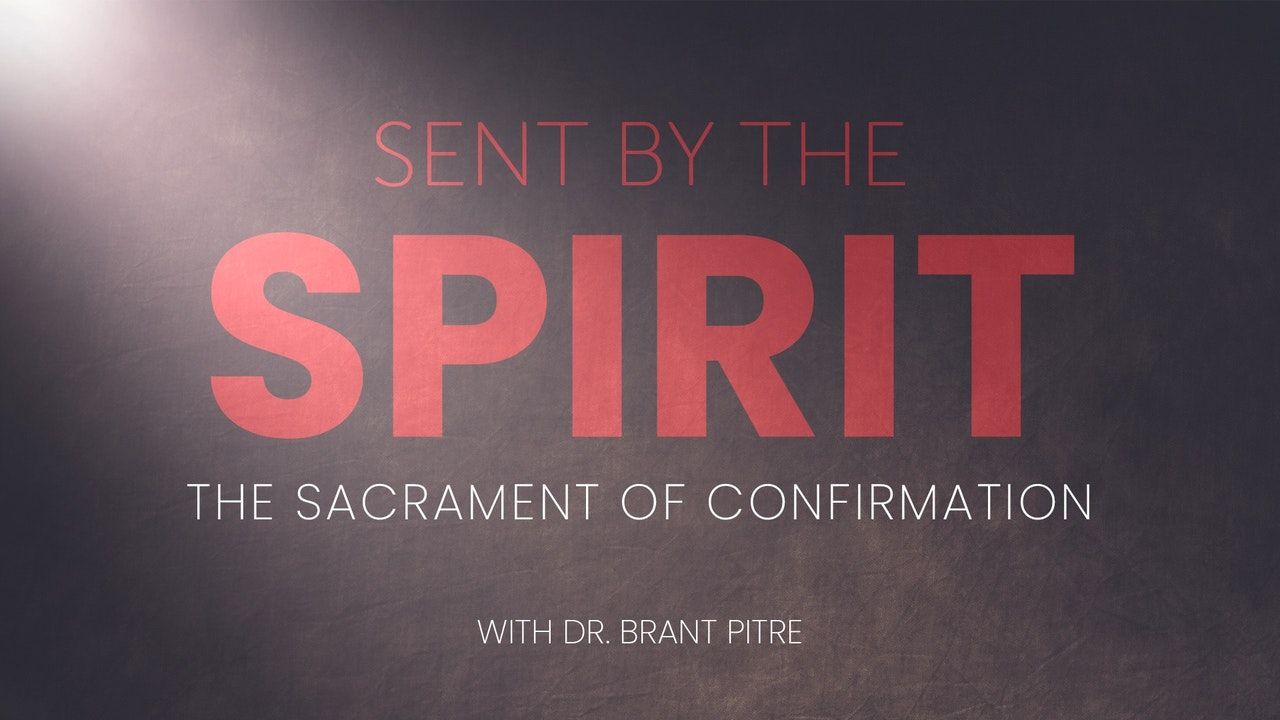 Sent By The Spirit - The Sacrament of Confirmation