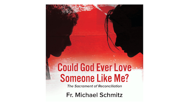 Could God Ever Love Someone like Me? The Sacrament of Reconciliation by Fr. Mike Schmitz