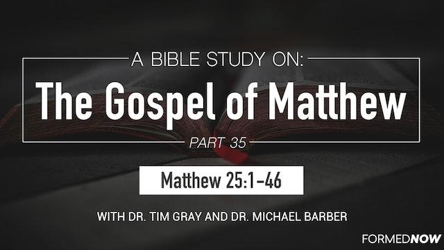 Bible Study: The Gospel of Matthew (Part 35) 25:1-46