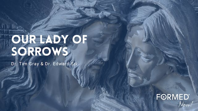 FORMED Now! Our Lady of Sorrows